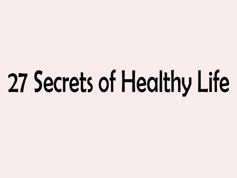 27 Secrets of Healthy Life